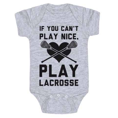 If You Can't Play Nice Play Lacrosse Baby Onesy