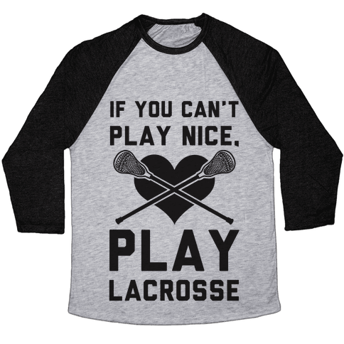 If You Can't Play Nice Play Lacrosse Baseball Tee