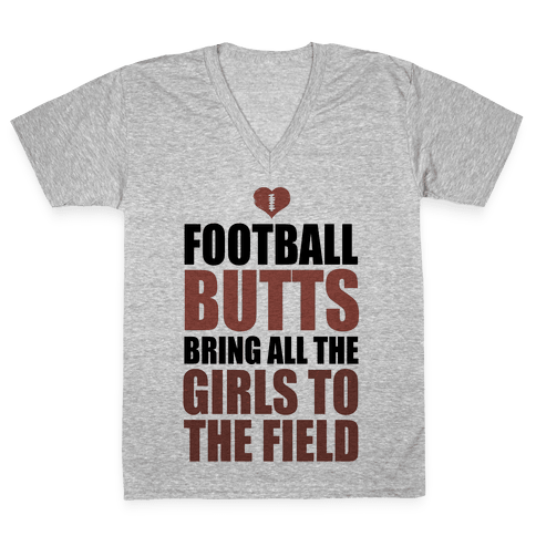 Football Butts Bring All the Girls to the Field  V-Neck Tee Shirt