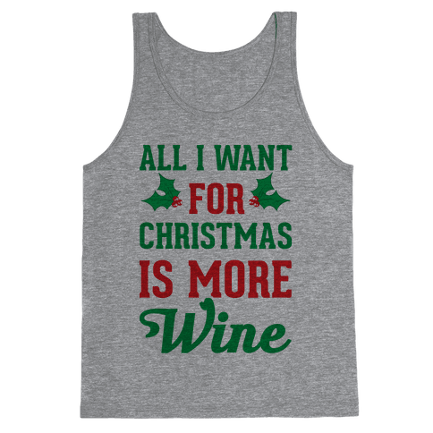 All I Want For Christmas Is More Wine Tank Top