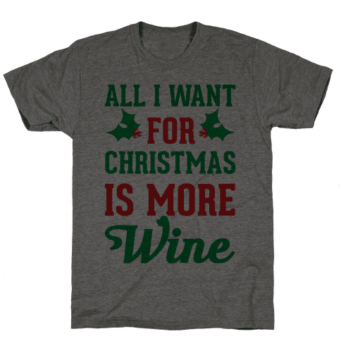 All I Want For Christmas Is More Wine Mens T-Shirt