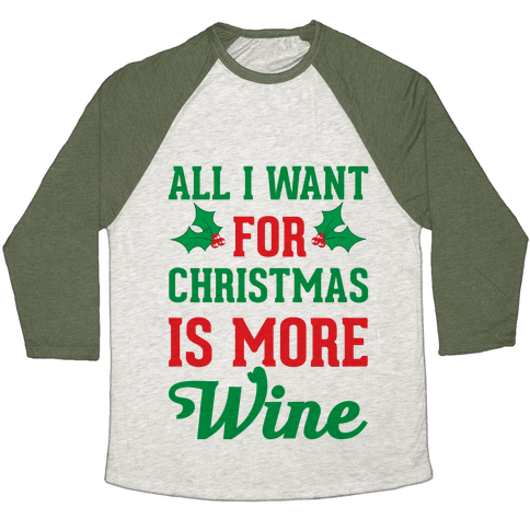 All I Want For Christmas Is More Wine Baseball Tee