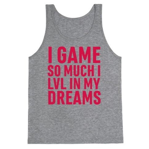 I Game So Hard I LVL In My Dreams Tank Top