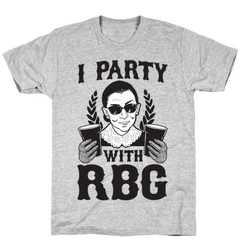 I Party With RBG T-Shirt