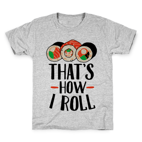 That's How I Roll Sushi Kids T-Shirt