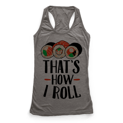 That's How I Roll Sushi Racerback Tank Top