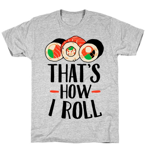 That's How I Roll Sushi T-Shirt