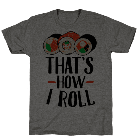 That's How I Roll Sushi Mens T-Shirt