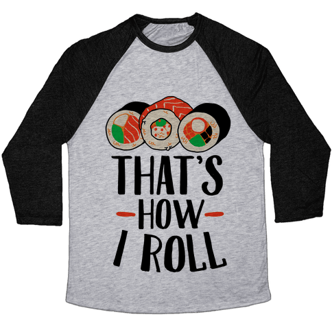 That's How I Roll Sushi Baseball Tee