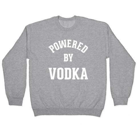 Powered By Vodka Pullover