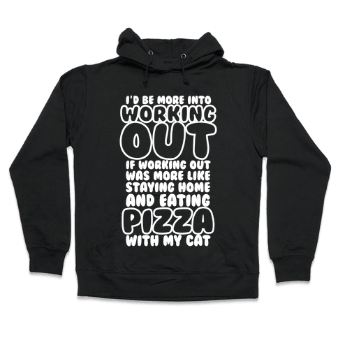 I'd Be More Into Working Out Hooded Sweatshirt