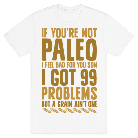 Paleo Problems Mens T-Shirt