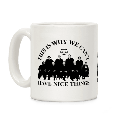 This Is Why We Can't Have Nice Things Supreme Court Coffee Mug