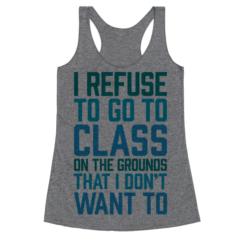 I Refuse To Go To Class Because I Don't Want To Racerback Tank Top