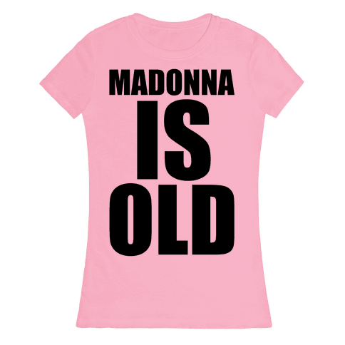 Madonna is Old Womens T-Shirt