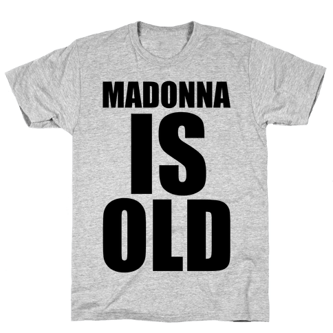 Madonna is Old Mens T-Shirt