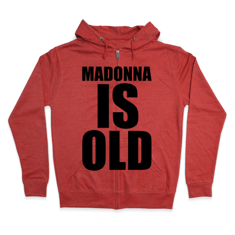 Madonna is Old Zip Hoodie