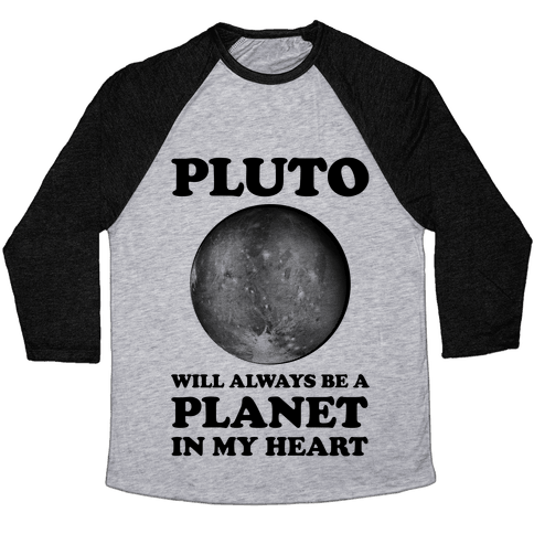 Pluto Will Always Be A Planet In My Heart Baseball Tee