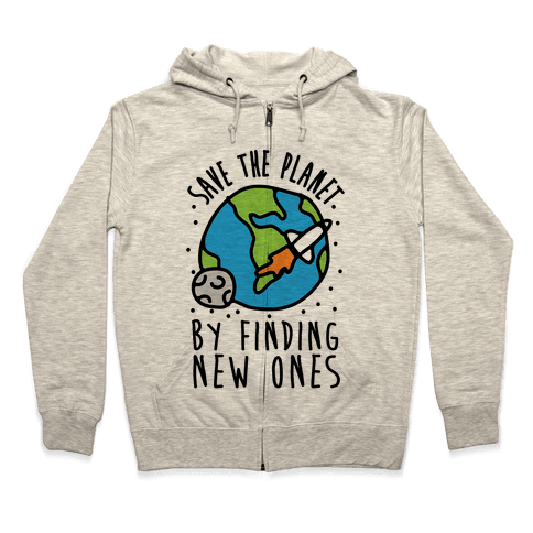 Save The Planet By Finding New Ones Zip Hoodie