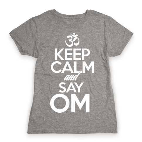 Keep Calm And Say OM Womens T-Shirt