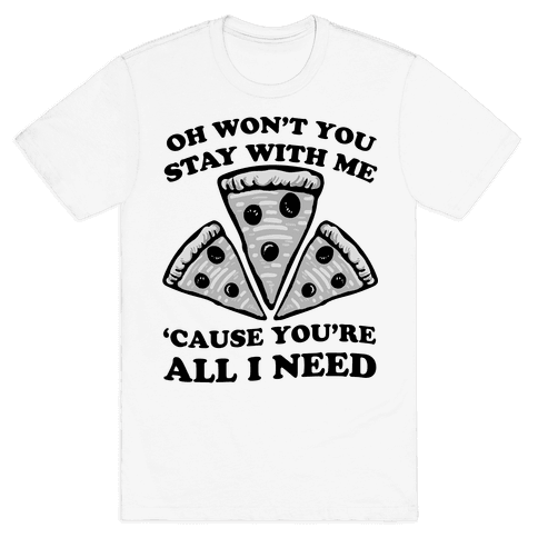 Won't You Stay With Me Pizza Mens T-Shirt