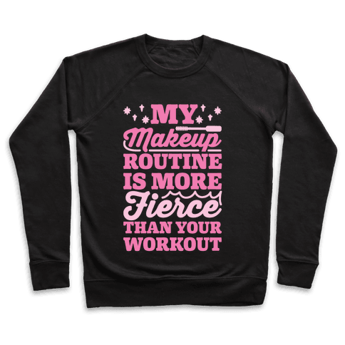 My Makeup Routine Is More Fierce Than Your Workout Pullover