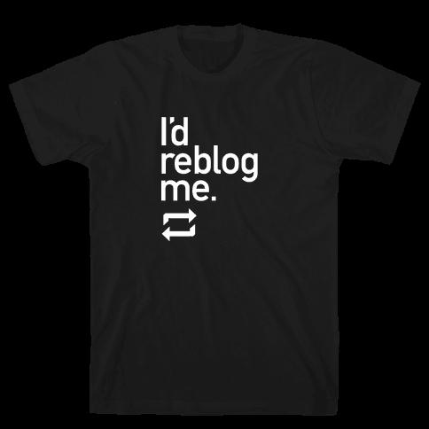 I'd Reblog Me Mens T-Shirt