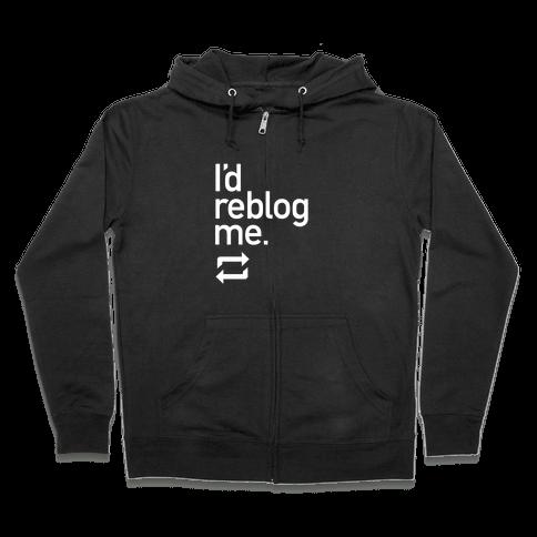 I'd Reblog Me Zip Hoodie
