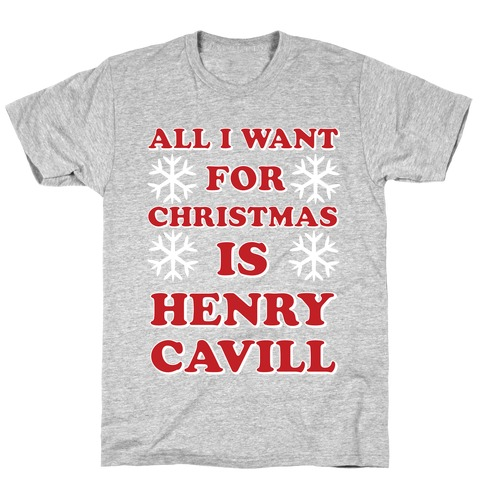 All I Want for Christmas is Henry Cavill T-Shirt