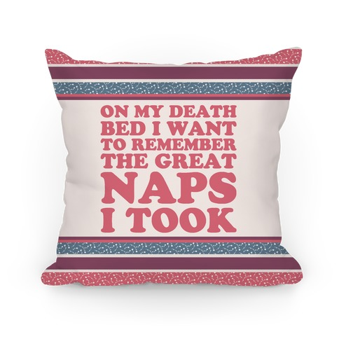 On My Death Bed I Want To Remember The Great Naps I Took Pillow