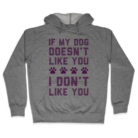 If My Dog Doesn't Like You I Don't Like You Hooded Sweatshirt
