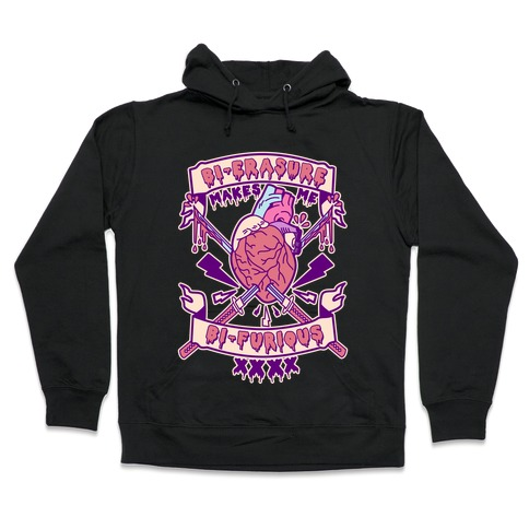 Bi-erasure Makes me Bi-Furious Hooded Sweatshirt