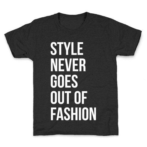 Style Never Goes Out Of Fashion Kids T-Shirt