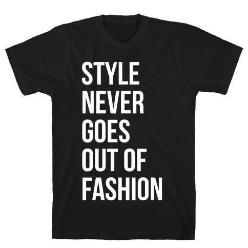 Style Never Goes Out Of Fashion Mens T-Shirt