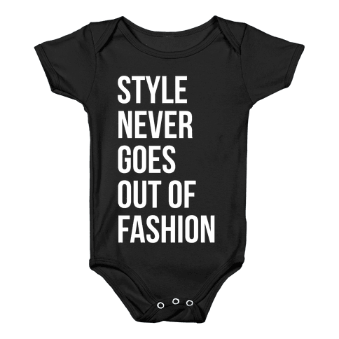 Style Never Goes Out Of Fashion Baby Onesy