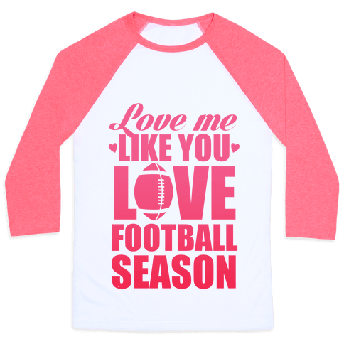 Love Me Like You Love Football Season