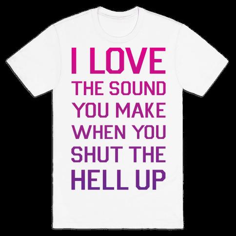 I Love The Sound You Make Mens T-Shirt