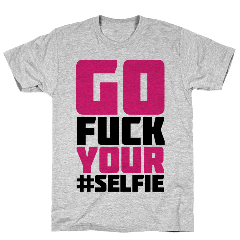 Go F*** Your #Selfie Mens T-Shirt