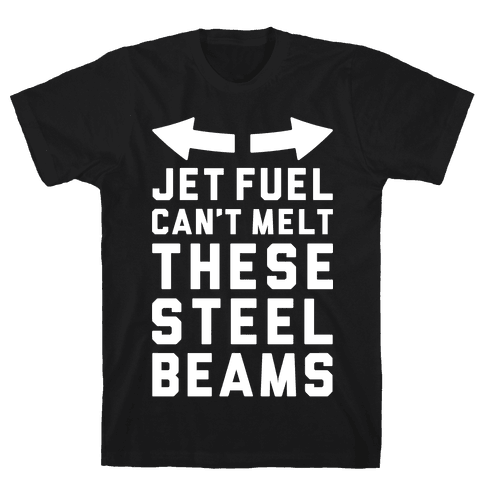 Jet Fuel Can't Make These Steel Beams Mens T-Shirt