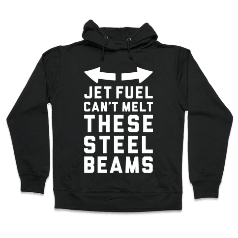 Jet Fuel Can't Make These Steel Beams Hooded Sweatshirt