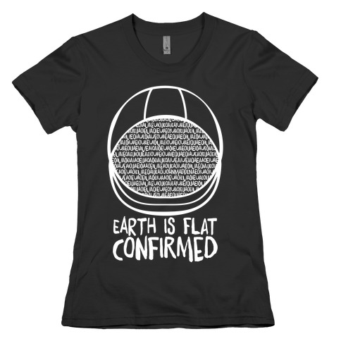 Earth Is Flat (Confirmed) Womens T-Shirt