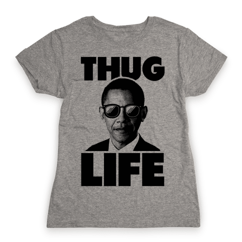Obama Thug Life Womens T-Shirt