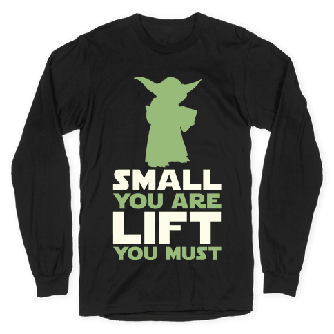 Small You Are Lift You Must Long Sleeve T-Shirt