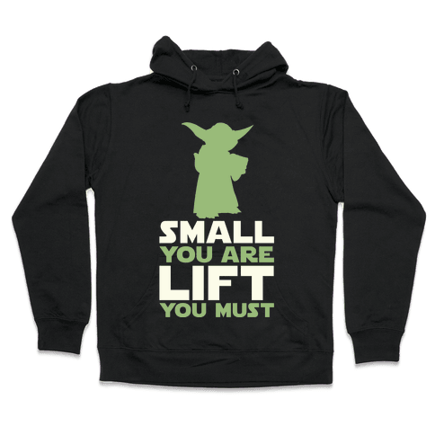 Small You Are Lift You Must Hooded Sweatshirt