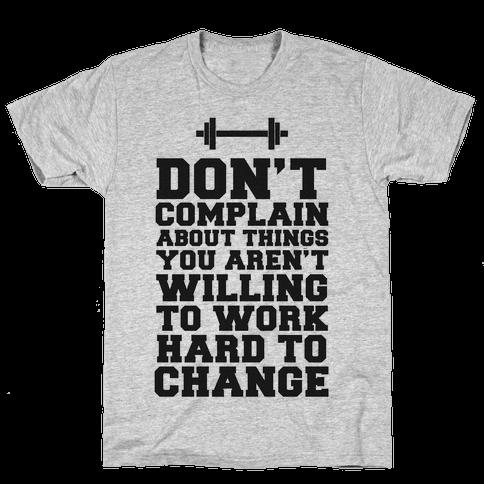 Don 39 t complain work hard t shirt human for Never complain never explain t shirt