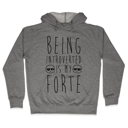 Being Introverted Is My Forte Hooded Sweatshirt