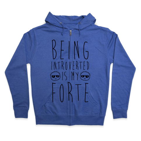 Being Introverted Is My Forte Zip Hoodie