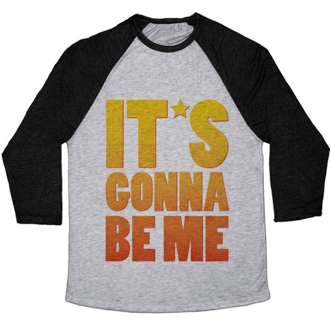 It's Gonna Be Me Baseball Tee