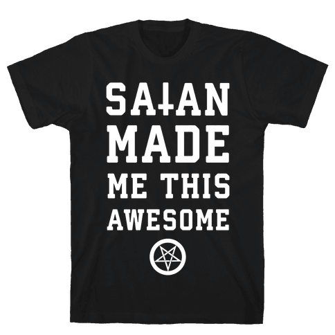 Satan Made Me this Awesome Mens T-Shirt