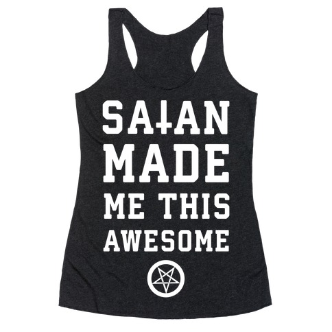 Satan Made Me this Awesome Racerback Tank Top